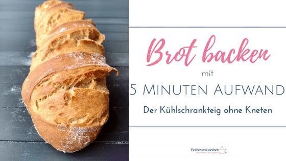 Gutes Brot Selbst Backen Mit 5 Minuten Aufwand Einfach Mal Einfach