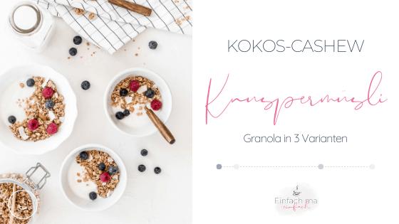 Kokos-Cashew Knuspermüsli - Granola in drei Varianten - Bild 1