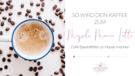 So wird aus Deinem Kaffee ein Maple Mokka Latte - Bild 1