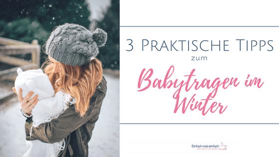 """Mutter mit Baby im Winter draußen. Text:""""3 Praktische Tipps zum Babytragen im Winter"""""""