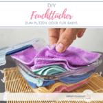 """Bunte Mikrofasertücher in einem Glasbehälter. Text:""""DIY Feuchttücher zum Putzen oder für Babys"""""""