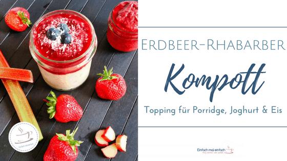 "Erdbeer-Rhabarber Kompott auf Porridge. Text: ""Erdbeer-Rhabarber Komplott - Topping für Porridge, Joghurt & Eis."""