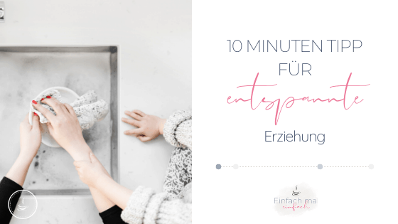 Der 10 Minuten Tipp für entspannte Erziehung - Bild 1