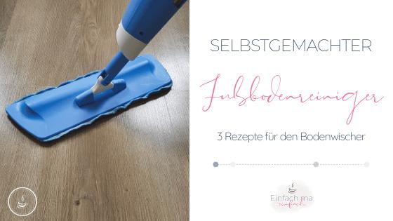 Selbstgemachter Fußbodenreiniger - 3 Rezepte für den Bodenwischer - Bild 1