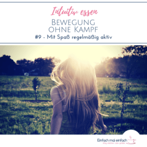 """Frau mit wehenden Haaren geht im Sonnenuntergang auf einer Wiese spazieren. Text:""""Intuitiv essen - Bewegung ohne Kampf - #9 - Mit Spaß regelmäßig aktiv"""""""
