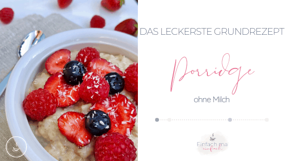 Das leckerste Porridge Grundrezept ohne Milch - Bild 1