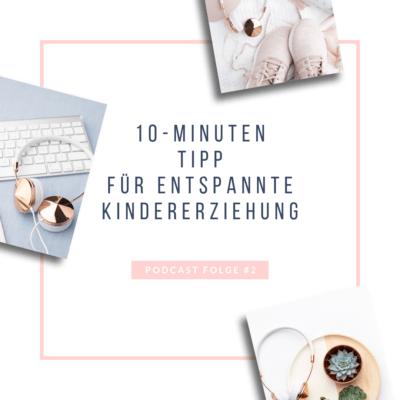 #2: Der 10 Minuten Tipp für entspannte Kindererziehung