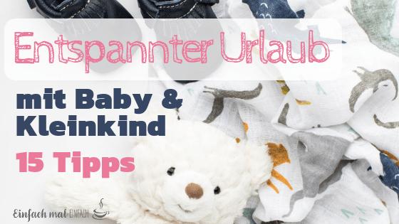 Entspannter Urlaub mit Baby & Kleinkind: 15 Tipps - Bild 4