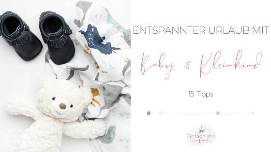Entspannter Urlaub mit Baby & Kleinkind: 15 Tipps - Bild 1