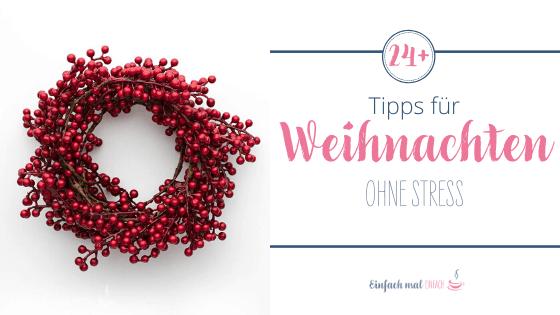 24+ Tipps für Weihnachten ohne Stress - Bild 1