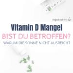 Vitamin D Mangel - Warum die Sonne nicht ausreicht - Bild 1